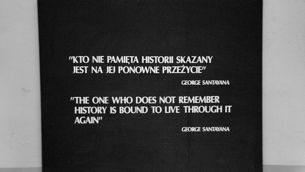 THE ONE WHO DOES NOT REMEMBER HISTORY IS BOUND TO LIVE THROUGH IT AGAIN